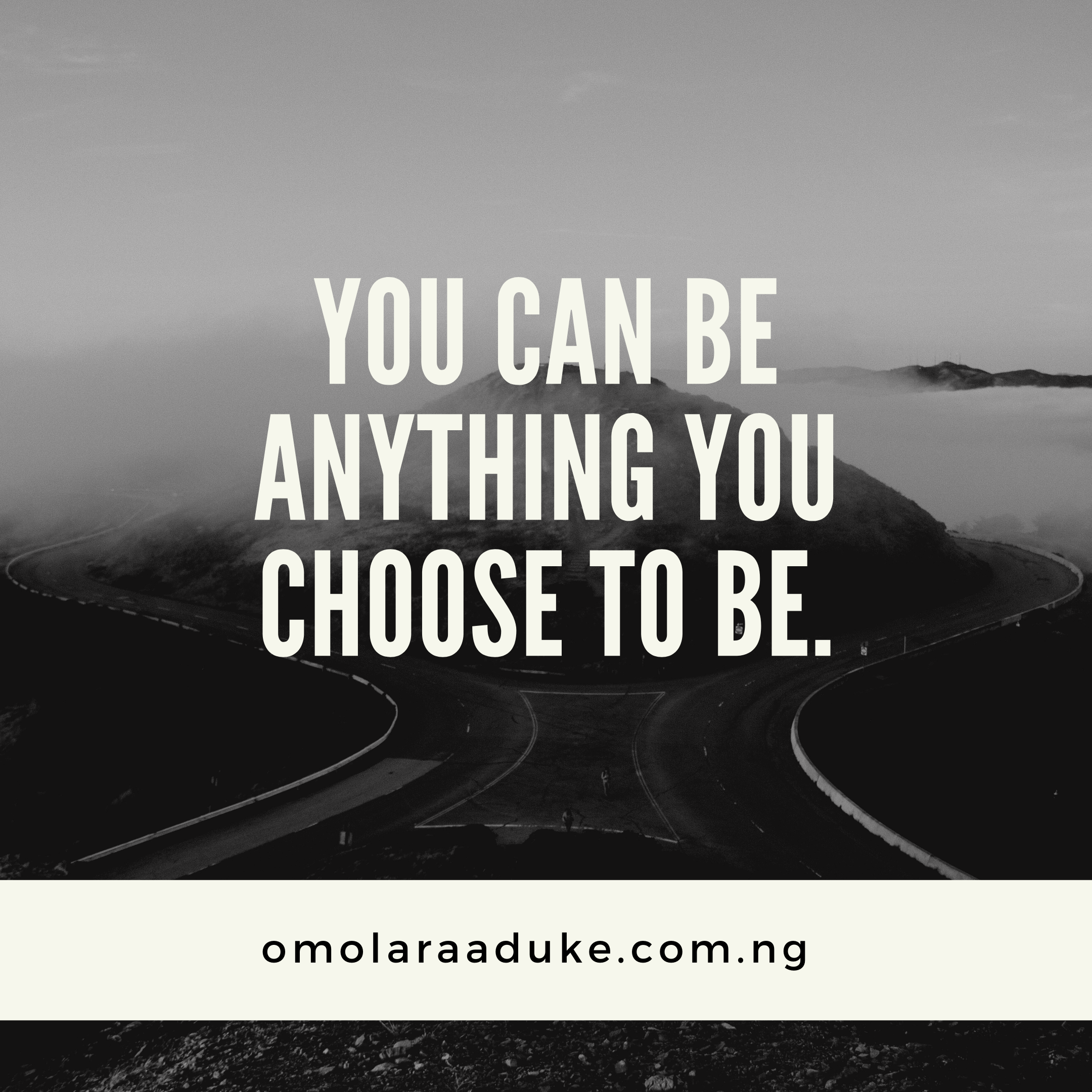 YOU CAN BE ANYTHING YOU CHOOSE TO BE
